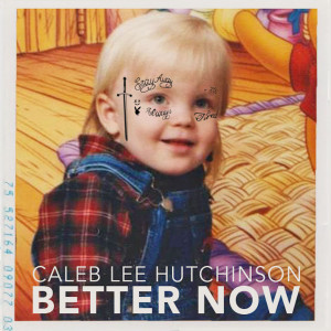 Album Better Now from Caleb Lee Hutchinson