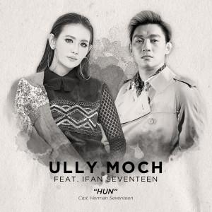 HUN (feat. Ifan Seventeen) dari Ully Moch