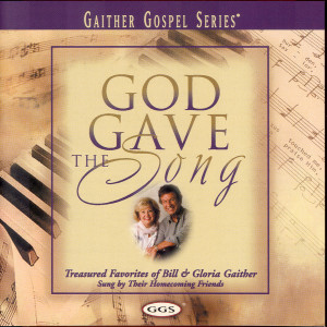 God Gave The Song 2003 Bill & Gloria Gaither