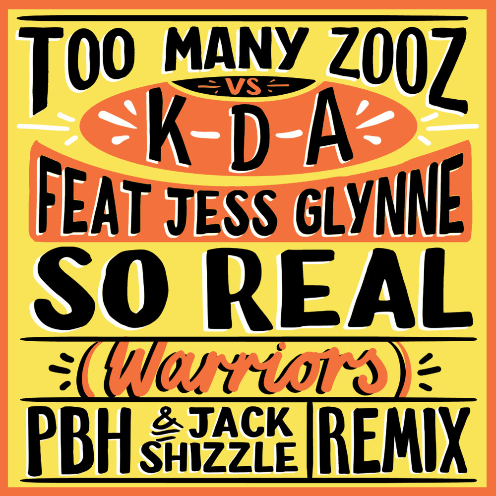 So Real (Warriors) (PBH & Jack Shizzle Remix) 2019 Too Many Zooz; KDA; Jess Glynne