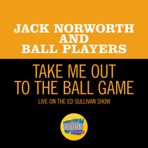 Album Take Me Out To The Ball Game (Live On The Ed Sullivan Show, May 9, 1954) from Jack Norworth