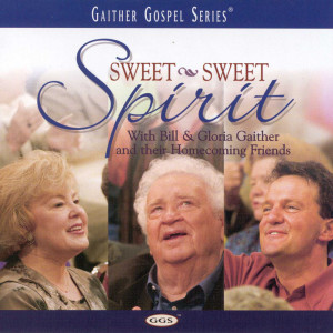Sweet Sweet Spirit 1999 Bill & Gloria Gaither