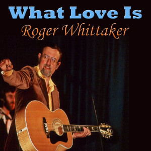Album What Love Is from Roger Whittaker