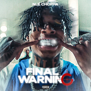 Listen to Final Warning (Explicit) song with lyrics from NLE Choppa