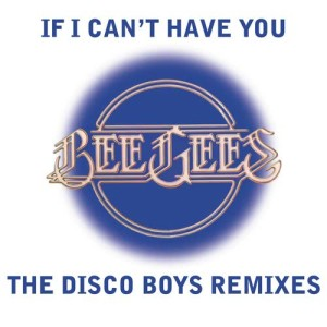 Bee Gees的專輯If I Can't Have You [The Disco Boys Remixes]