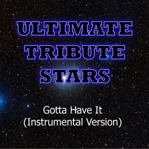 Ultimate Tribute Stars的專輯Jay-Z & Kanye West - Gotta Have It (Instrumental Version)