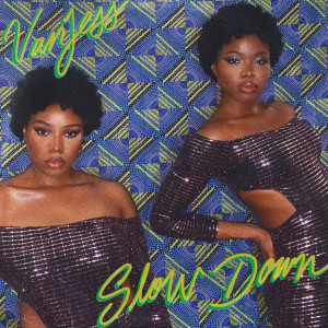 Listen to Slow Down song with lyrics from VanJess