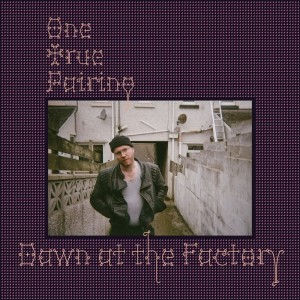 Album Dawn At The Factory from One True Pairing