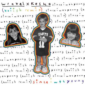 อัลบัม since i was young (with kesha) (boiish remix) (Explicit) ศิลปิน Kesha