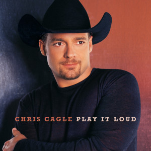 Play It Loud 2001 Chris Cagle
