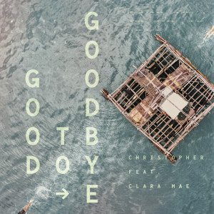 Christopher的專輯Good To Goodbye (feat. Clara Mae)