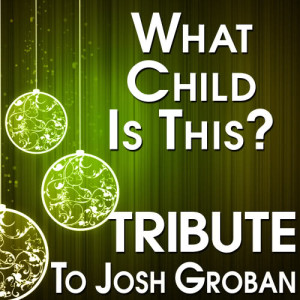 The Hit Crew的專輯What Child Is This? (Tribute to Josh Groban)