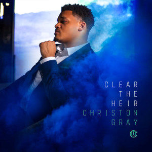 Album Clear the Heir from Christon Gray
