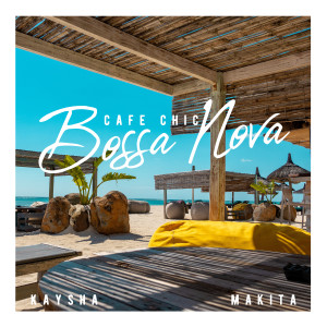 Album Cafe Chic Bossa Nova (Explicit) from Kaysha