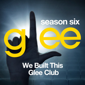 Album Glee: The Music, We Built This Glee Club from Glee Cast