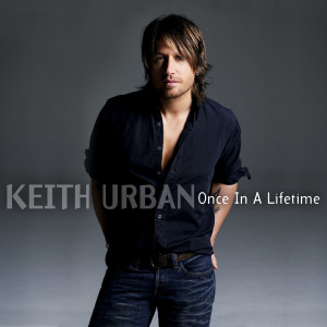 Once In A Lifetime 2006 Keith Urban