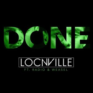 Listen to Done (feat. Radio & Weasel) song with lyrics from Locnville