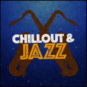 Chillout Jazz的專輯Chillout & Jazz