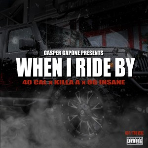 40 Cal的專輯When I Ride By (feat. Killa A & OG Insane) (Explicit)
