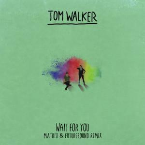 Album Wait for You (Matrix & Futurebound Remix) from Tom Walker