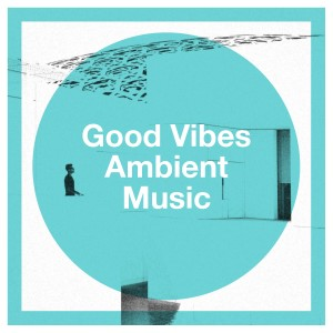 Album Good Vibes Ambient Music from Asian Zen