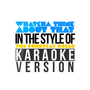 Karaoke - Ameritz的專輯Whatcha Think About That (In the Style of the Pussycat Dolls) [Karaoke Version] - Single