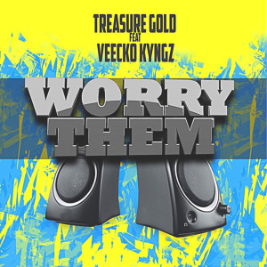 Worry Them dari Treasure Gold