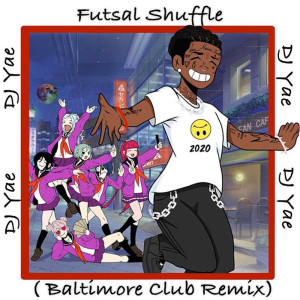 Album Futsal Shuffle (Baltimore Club Remix) from DJ Yae