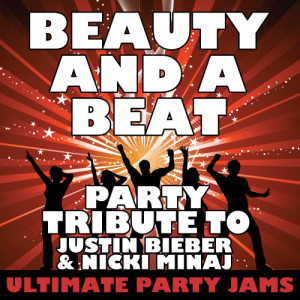 Ultimate Party Jams的專輯Beauty and a Beat (Party Tribute to Justin Bieber & Nicki Minaj) – Single