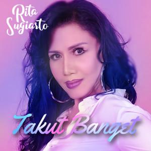 Rita Sugiarto的專輯Takut Banget