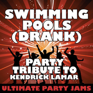Ultimate Party Jams的專輯Swimming Pools (Drank) [Party Tribute to Kendrick Lamar] - Single