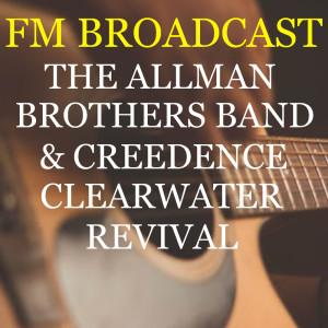 Album FM Broadcast The Allman Brothers Band & Creedence Clearwater Revival from Creedence Clearwater Revival