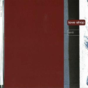 Anti 2001 Love Shop