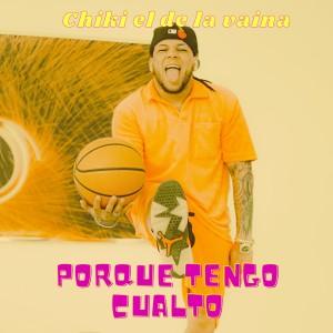 Album Porque Tengo Cualto from Chiki El De La Vaina