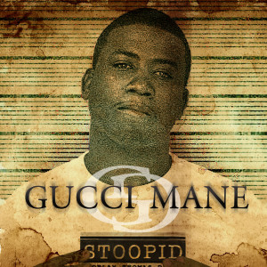 收聽Gucci Mane的Stoopid歌詞歌曲