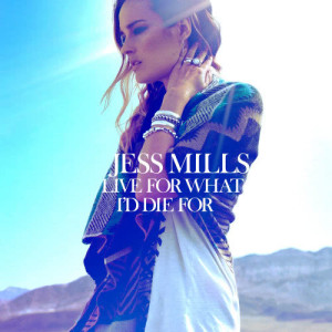 Live For What I'd Die For 2011 Jess Mills