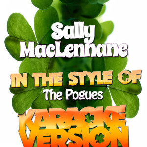 Karaoke - Ameritz的專輯Sally Maclennane (In the Style of the Pogues) [Karaoke Version] - Single
