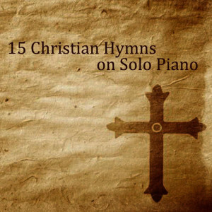 15 Christian Hymns on Solo Piano