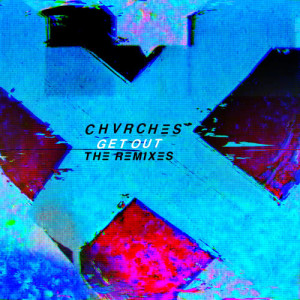 收聽CHVRCHES的Get Out (Roosevelt Remix)歌詞歌曲