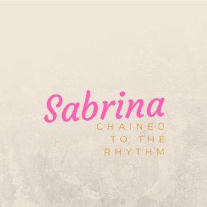 Sabrina的專輯Chained To The Rhythm