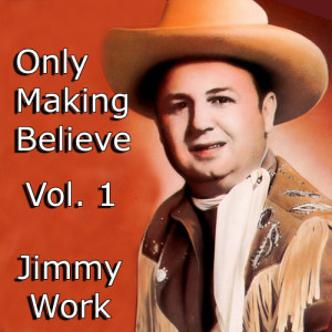 Album Only Making Believe, Vol. 1 from Jimmy Work