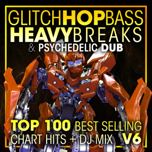 Album Glitch Hop, Bass Heavy Breaks & Psychedelic Dub Top 100 Best Selling Chart Hits + DJ Mix V6 from Dubstep