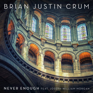 Listen to Never Enough song with lyrics from Brian Justin Crum