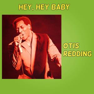 Album Hey, Hey Baby from Otis Redding