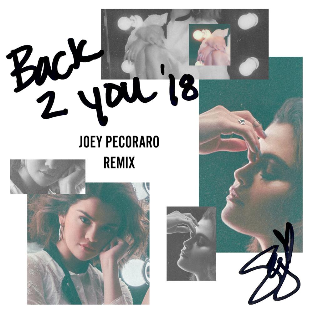 Back To You (Joey Pecoraro Remix) 2018 Selena Gomez