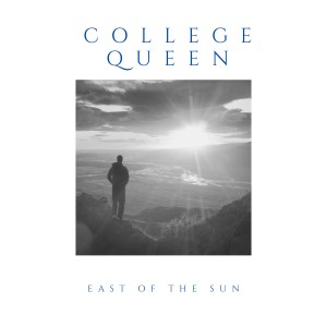 Album East of the Sun from College Queen