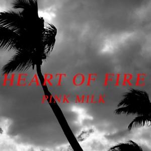 Album Heart of Fire from Pink Milk