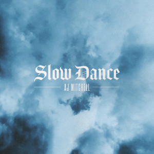 Listen to Slow Dance (Original Version) song with lyrics from AJ Mitchell