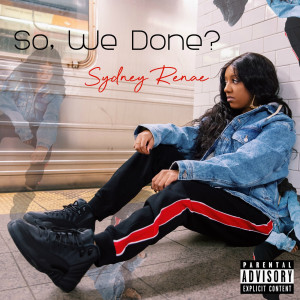 Album So, We Done? from Sydney Renae