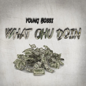 Album What Chu Doin from Young Bossi